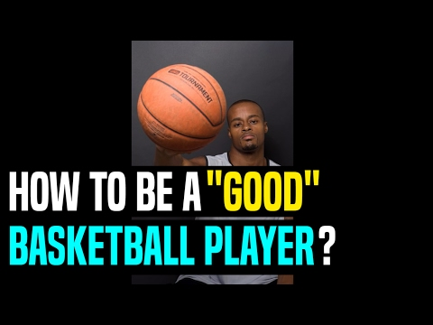 """How to be a """"good"""" basketball player?   dre baldwin"""