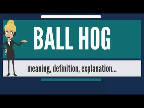 What is ball hog? what does ball hog mean? ball hog meaning, definition & explanation
