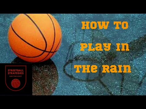 Strategies to play basketball when it rains | how to play ball in the rain