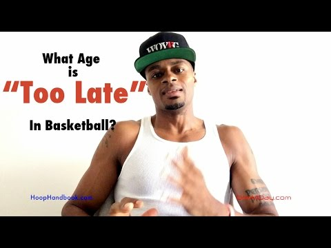 """What age is """"too late"""" to make it in basketball? 