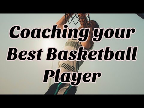 How to coach your best basketball player - basketball coaching tips