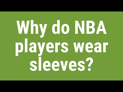 Why do nba players wear sleeves?