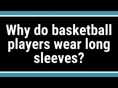 Why do basketball players wear long sleeves?