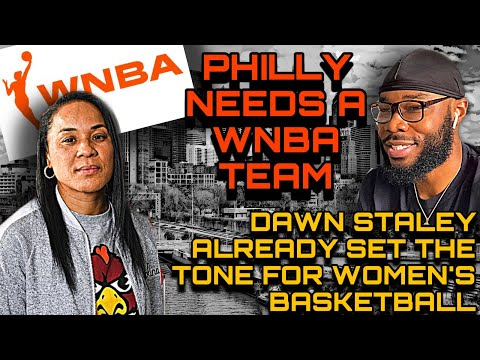 Why doesn't philly have a wnba team? | should basketball legend dawn staley lead the campaign?