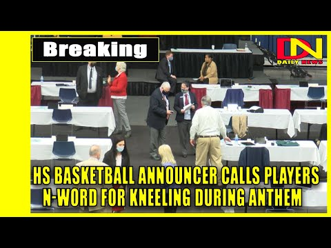 Hs basketball announcer calls players n-word for kneeling during anthem