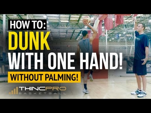 How to dunk a basketball with one hand! - how to dunk without palming the basketball