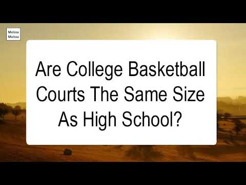 Are college basketball courts the same size as high school